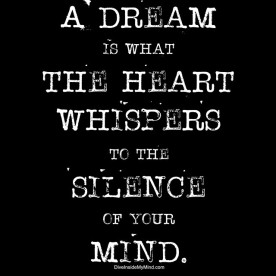 A Dream Is What The Heart Whispers